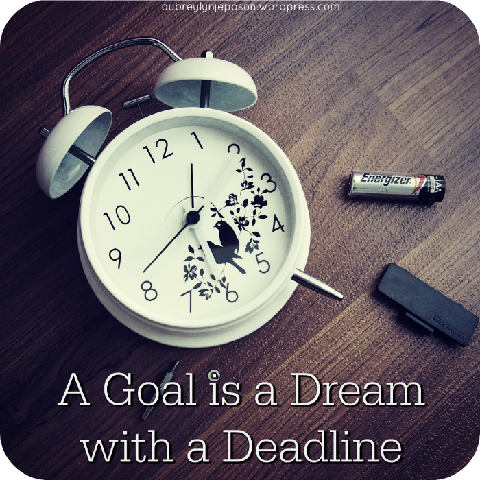 A Goal is a Dream with aDeadline
