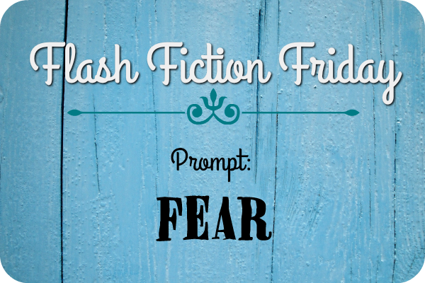 Flash Fic Friday: Fear