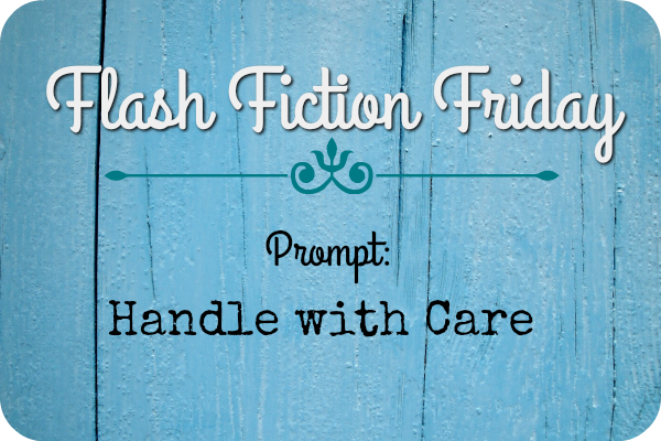 Flash Fiction Friday: Handle with Care
