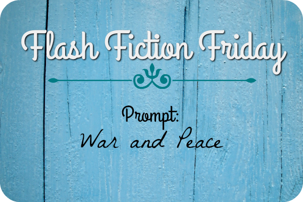 Flash Fiction Friday: War & Peace