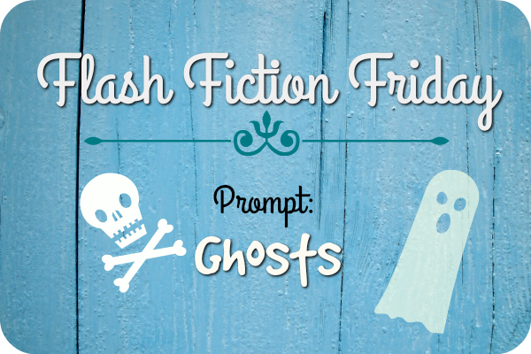 Flash Fiction Friday:Ghosts