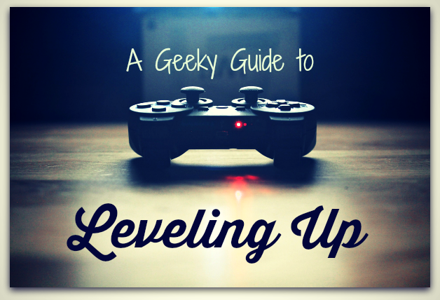 A Geeky Guide to Leveling Up