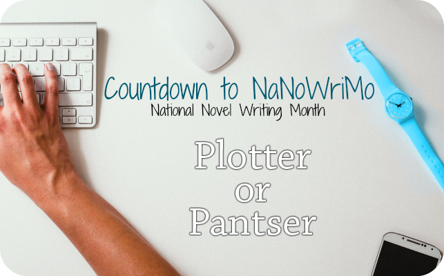 Plotter or Pantser – Countdown to National Novel Writing Month