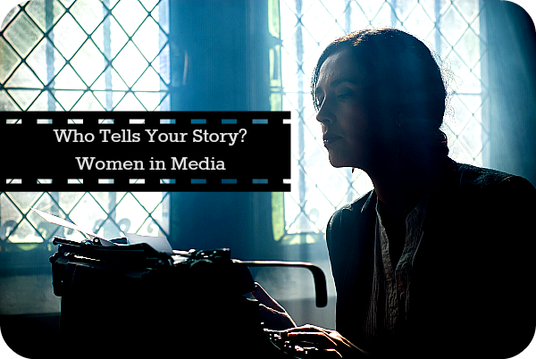 Who Tells Your Story? Women in Media
