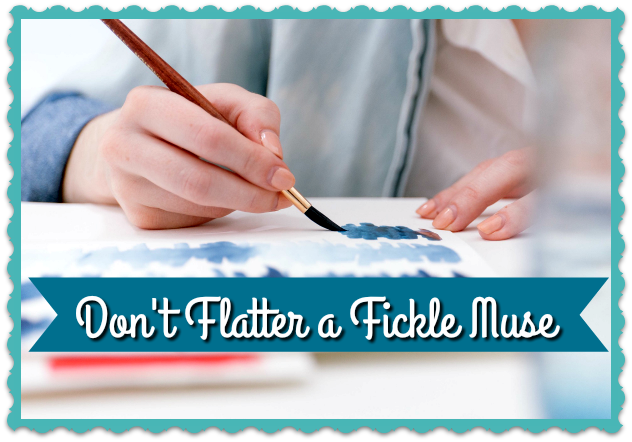 Don't Flatter a Fickle Muse