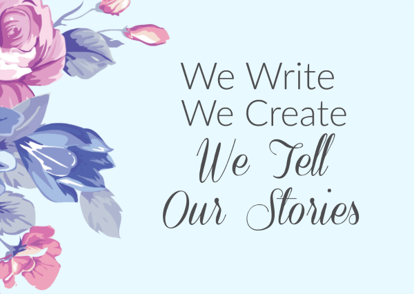 """What Do We Do Now?"" – We Write.  We Create.  We Tell Our Stories."